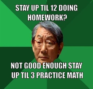 high-expectations-asian-father-meme-generator-stay-up-til-12-doing-homework-not-good-enough-stay-up-til-3-practice-math-2b0211
