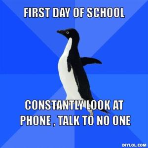 socially-awkward-penguin-meme-generator-first-day-of-school-constantly-look-at-phone-talk-to-no-one-99c37e