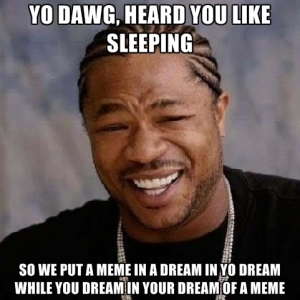 yo-dawg-heard-you-like-sleeping-so-we-put-a-meme-in-a-dream-in-y